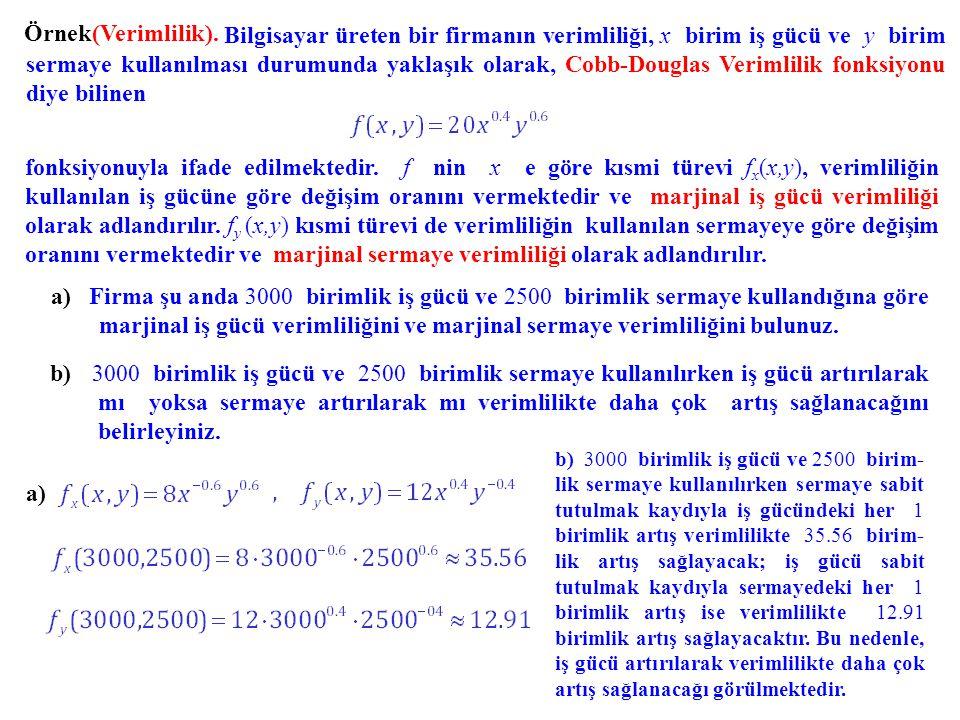 Örnek(Verimlilik). Bilgisayar üreten bir firmanın verimliliği, x birim iş gücü ve y birim sermaye kullanılması durumunda yaklaşık olarak, Cobb-Douglas