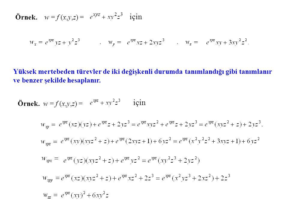 Örnek. w = f (x,y,z) = için Yüksek mertebeden türevler de iki değişkenli durumda tanımlandığı gibi tanımlanır ve benzer şekilde hesaplanır. Örnek. w =