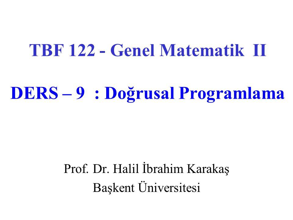 TBF 122 - Genel Matematik II DERS – 9 : Doğrusal Programlama Prof.