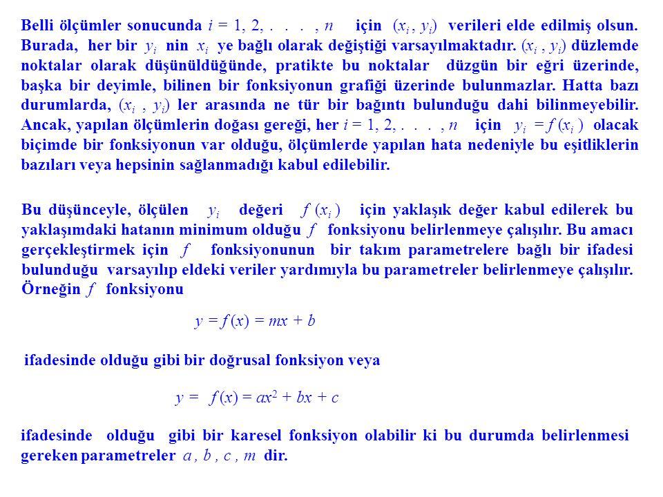 Belli ölçümler sonucunda i = 1, 2,..., n için (xi (xi, y i ) verileri elde edilmiş olsun. Burada, her bir yi yi nin xi xi ye bağlı olarak değiştiği va
