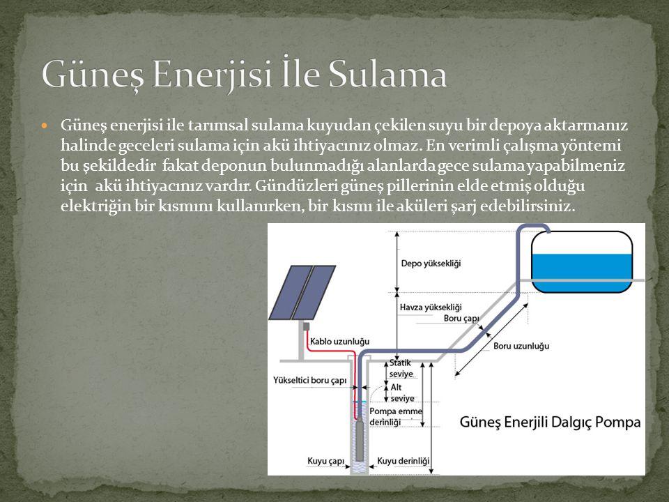 Güneş enerjisi ile tarımsal sulama kuyudan çekilen suyu bir depoya aktarmanız halinde geceleri sulama için akü ihtiyacınız olmaz. En verimli çalışma y