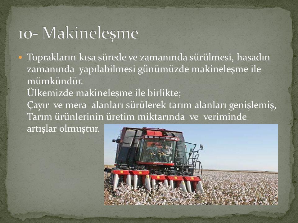 Toprakların kısa sürede ve zamanında sürülmesi, hasadın zamanında yapılabilmesi günümüzde makineleşme ile mümkündür. Ülkemizde makineleşme ile birlikt