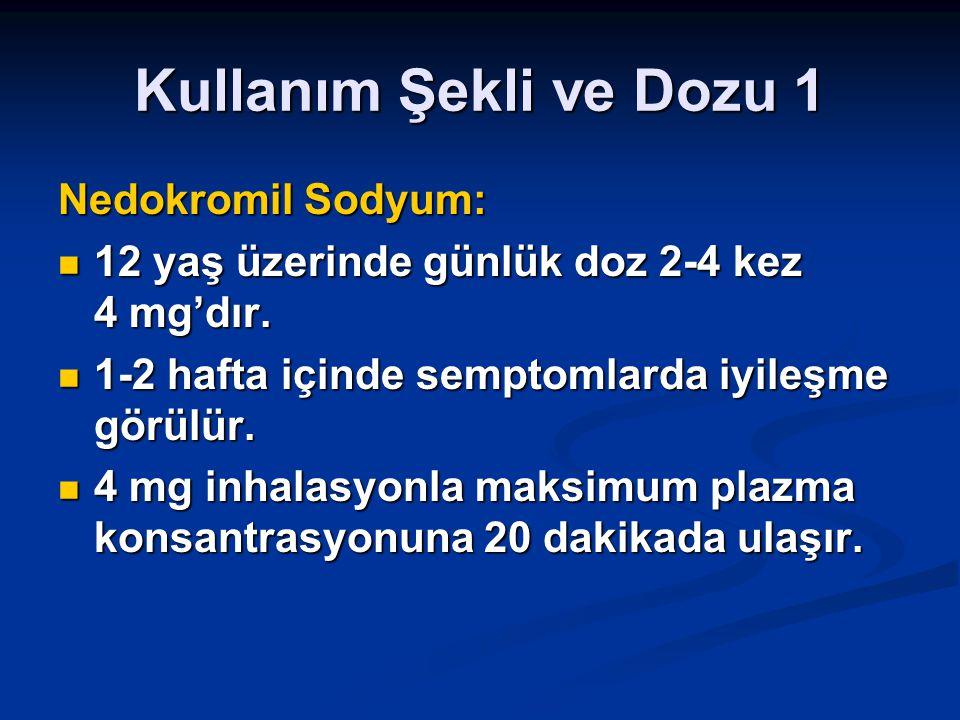 Kullanım Şekli ve Dozu 1 Nedokromil Sodyum: 12 yaş üzerinde günlük doz 2-4 kez 4 mg'dır. 12 yaş üzerinde günlük doz 2-4 kez 4 mg'dır. 1-2 hafta içinde