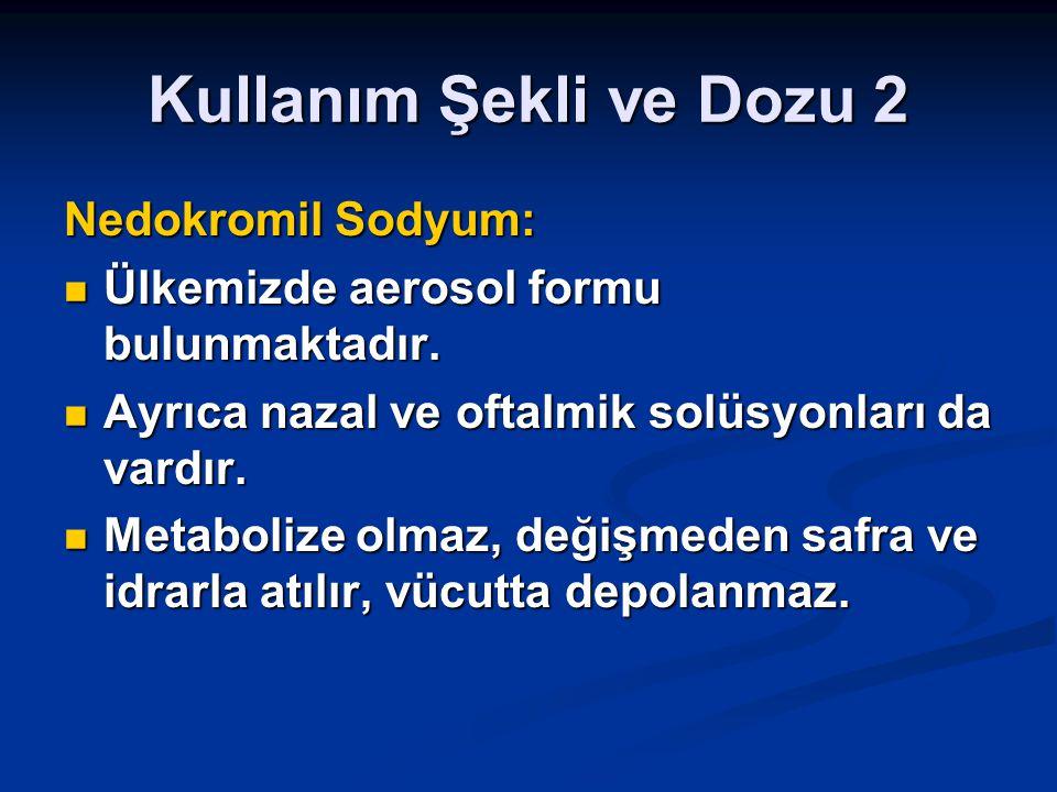 Kullanım Şekli ve Dozu 2 Nedokromil Sodyum: Ülkemizde aerosol formu bulunmaktadır. Ülkemizde aerosol formu bulunmaktadır. Ayrıca nazal ve oftalmik sol