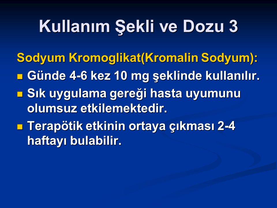 Kullanım Şekli ve Dozu 3 Sodyum Kromoglikat(Kromalin Sodyum): Günde 4-6 kez 10 mg şeklinde kullanılır. Günde 4-6 kez 10 mg şeklinde kullanılır. Sık uy