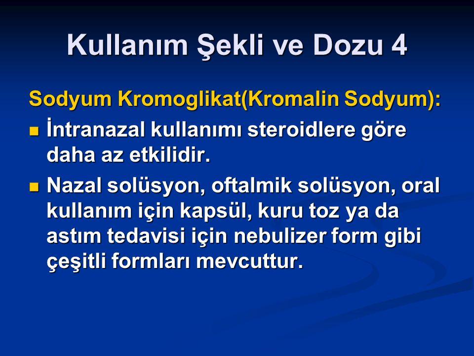 Kullanım Şekli ve Dozu 4 Sodyum Kromoglikat(Kromalin Sodyum): İntranazal kullanımı steroidlere göre daha az etkilidir. İntranazal kullanımı steroidler