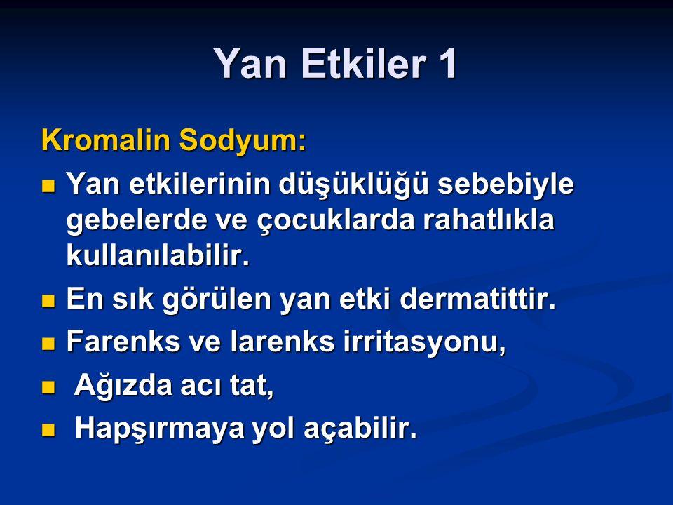 Yan Etkiler 1 Kromalin Sodyum: Yan etkilerinin düşüklüğü sebebiyle gebelerde ve çocuklarda rahatlıkla kullanılabilir.