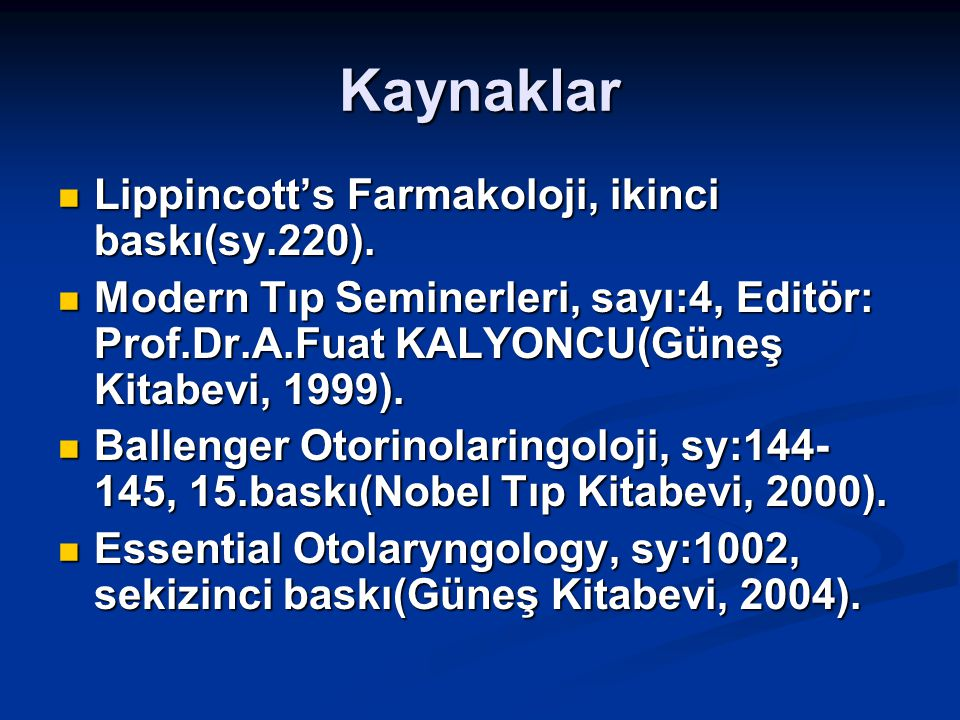 Kaynaklar Lippincott's Farmakoloji, ikinci baskı(sy.220). Lippincott's Farmakoloji, ikinci baskı(sy.220). Modern Tıp Seminerleri, sayı:4, Editör: Prof