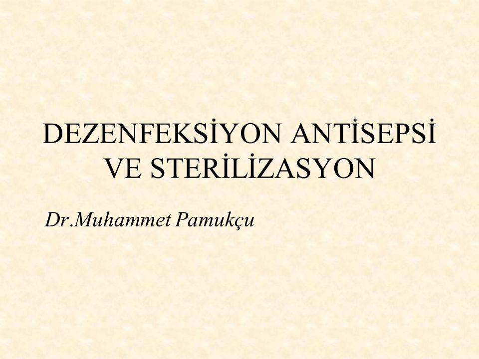 DEZENFEKSİYON ANTİSEPSİ VE STERİLİZASYON Dr.Muhammet Pamukçu