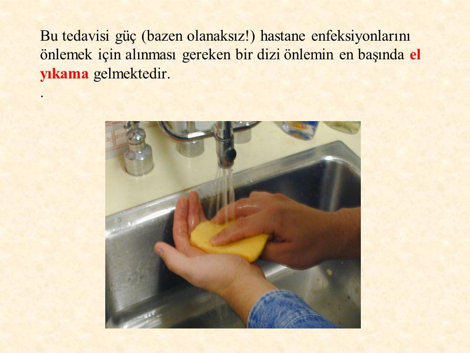 Bu tedavisi güç (bazen olanaksız!) hastane enfeksiyonlarını önlemek için alınması gereken bir dizi önlemin en başında el yıkama gelmektedir..