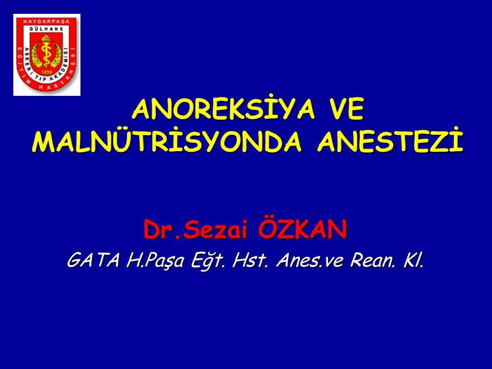 ANOREKSİYA VE MALNÜTRİSYONDA ANESTEZİ Dr.Sezai ÖZKAN GATA H.Paşa Eğt. Hst. Anes.ve Rean. Kl.
