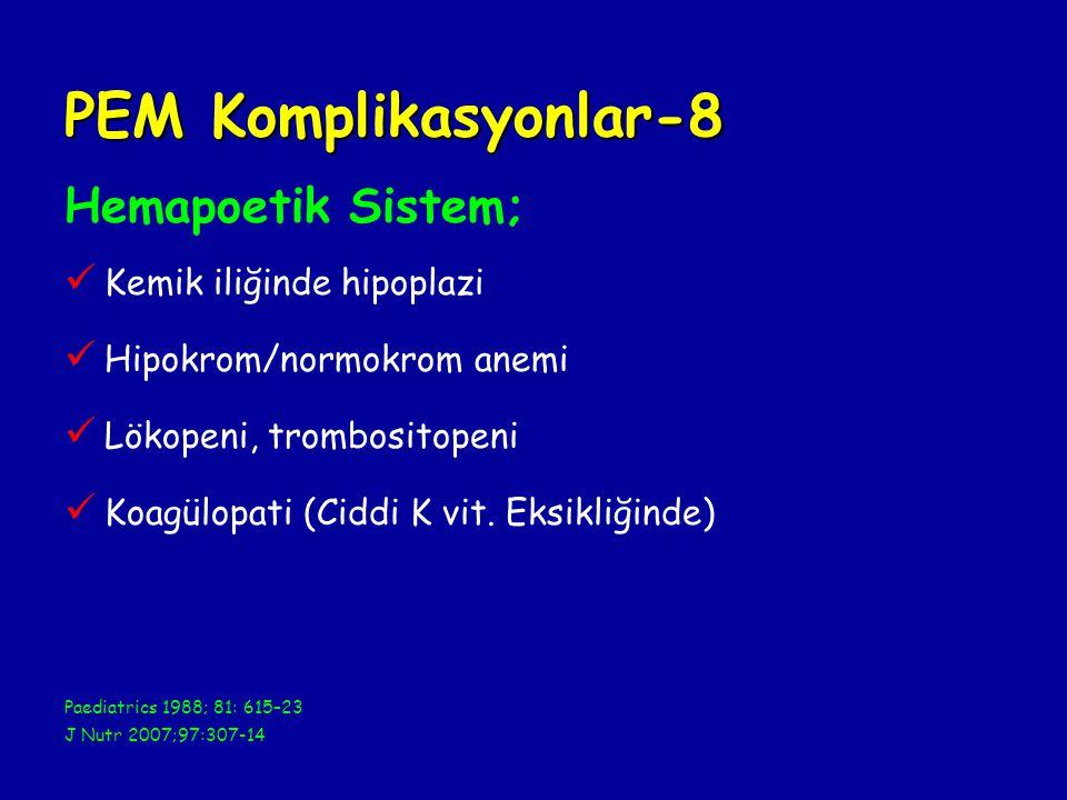 PEM Komplikasyonlar-8 Hemapoetik Sistem; Kemik iliğinde hipoplazi Hipokrom/normokrom anemi Lökopeni, trombositopeni Koagülopati (Ciddi K vit.