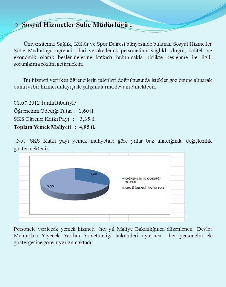  Sosyal Hizmetler Şube Müdürlüğü : Üniversitemiz Sağlık, Kültür ve Spor Dairesi bünyesinde bulunan Sosyal Hizmetler Şube Müdürlüğü öğrenci, idari ve