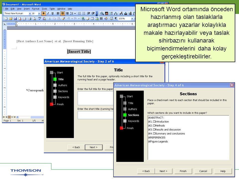 Solutions for Research and Publication Thomson Scientific Microsoft Word ortamında önceden hazırlanmış olan taslaklarla araştırmacı yazarlar kolaylıkla makale hazırlayabilir veya taslak sihirbazını kullanarak biçimlendirmelerini daha kolay gerçekleştirebilirler.