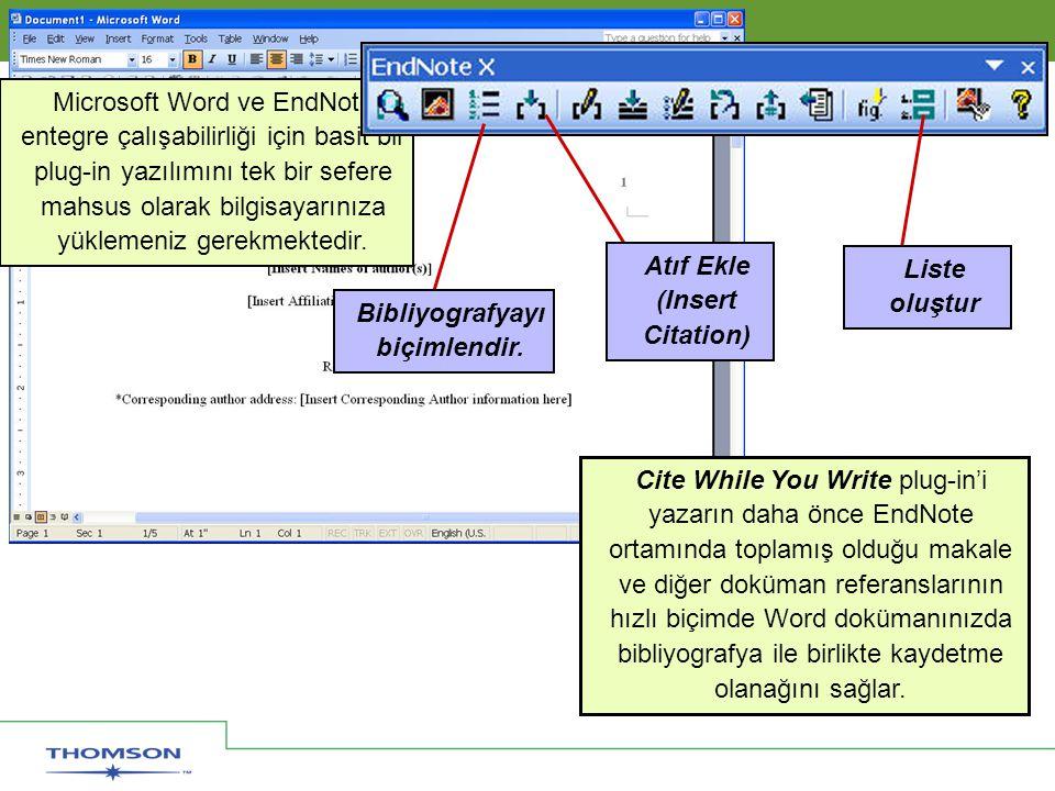 Solutions for Research and Publication Thomson Scientific Microsoft Word ve EndNote entegre çalışabilirliği için basit bir plug-in yazılımını tek bir sefere mahsus olarak bilgisayarınıza yüklemeniz gerekmektedir.