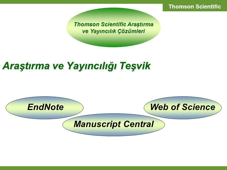 T H O M S O N S C I E N T I F I C SCIENTIFIC SOLUTIONS Thomson Scientific Web of ScienceEndNoteManuscript Central Araştırma ve Yayıncılığı Teşvik Thomson Scientific Araştırma ve Yayıncılık Çözümleri