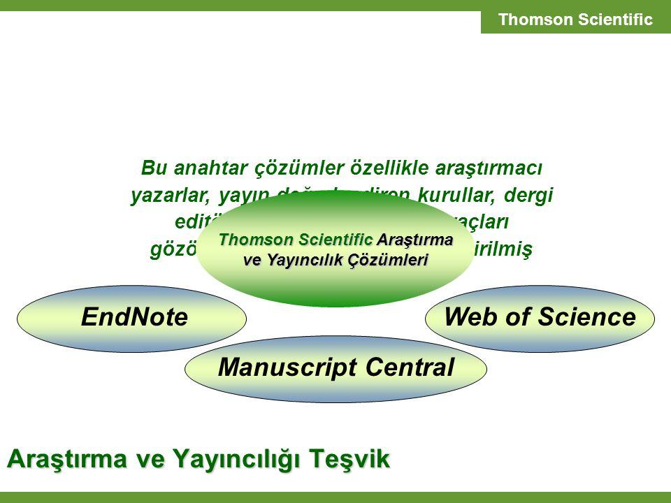 T H O M S O N S C I E N T I F I C SCIENTIFIC SOLUTIONS Bu anahtar çözümler özellikle araştırmacı yazarlar, yayın değerlendiren kurullar, dergi editörleri ve yayıncıların ihtiyaçları gözönünde bulundurularak geliştirilmiş araçlardır.