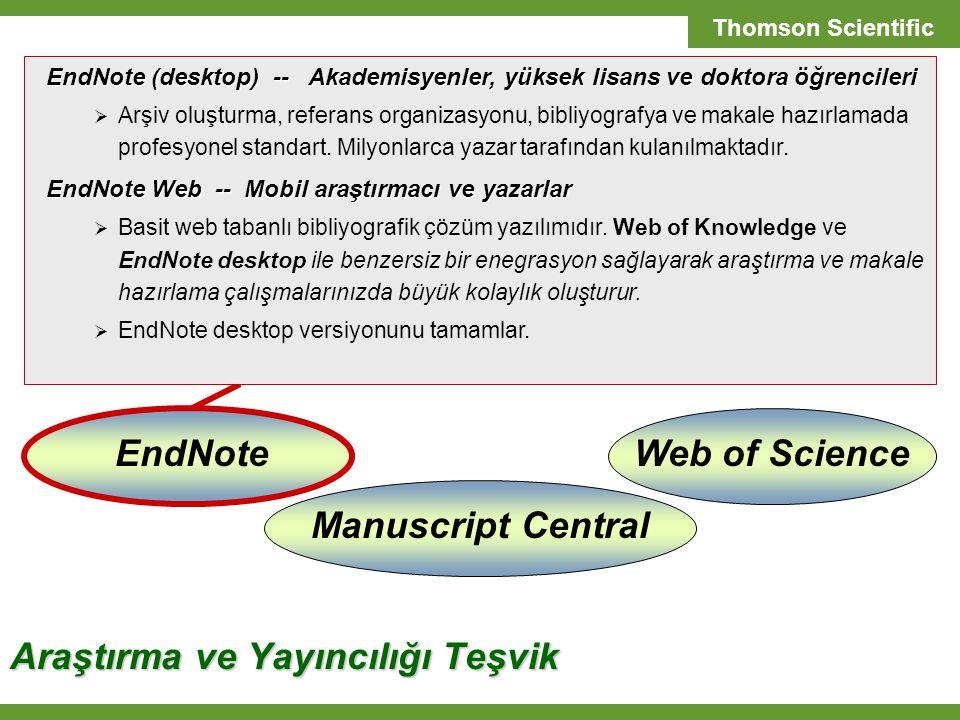 T H O M S O N S C I E N T I F I C SCIENTIFIC SOLUTIONS Thomson Scientific Web of ScienceEndNote Manuscript Central Araştırma ve Yayıncılığı Teşvik EndNote (desktop) -- Akademisyenler, yüksek lisans ve doktora öğrencileri  Arşiv oluşturma, referans organizasyonu, bibliyografya ve makale hazırlamada profesyonel standart.