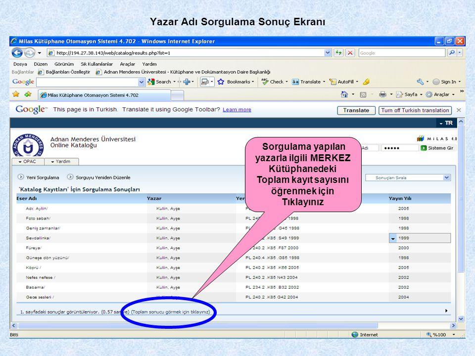 Yazar Adı Sorgulama Sonuç Ekranı Sorgulama yapılan yazarla ilgili MERKEZ Kütüphanedeki Toplam kayıt sayısını öğrenmek için Tıklayınız