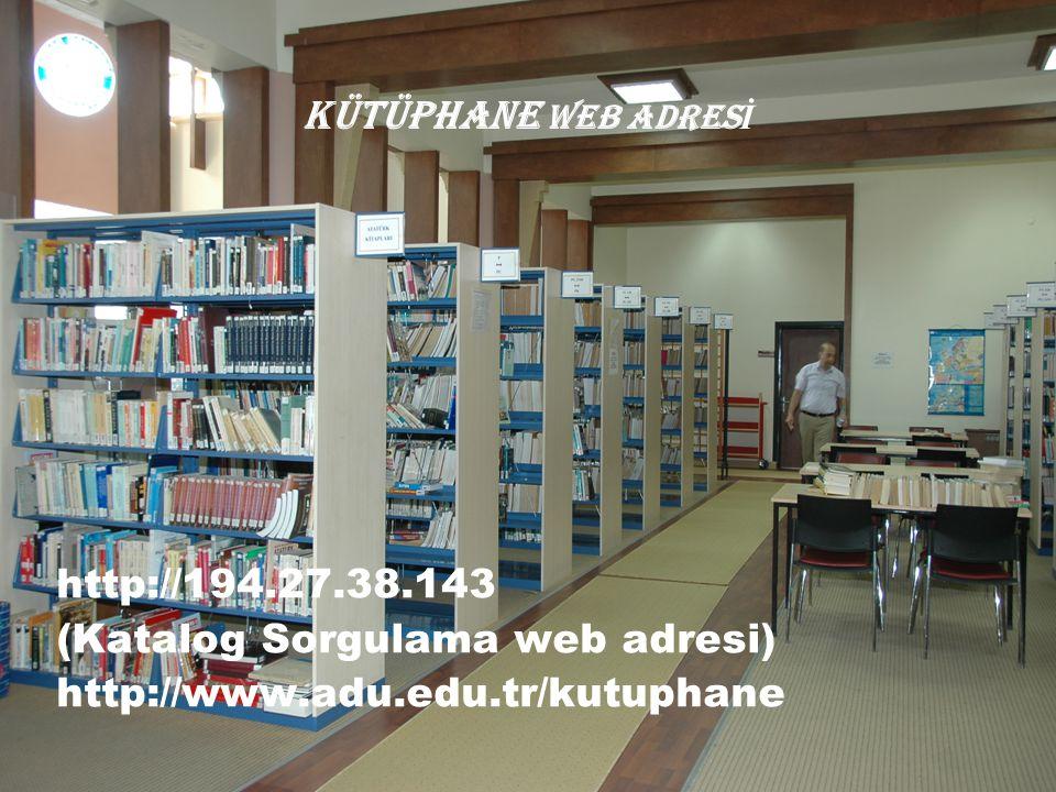 KÜTÜPHANE WEB ADRES İ http://194.27.38.143 (Katalog Sorgulama web adresi) http://www.adu.edu.tr/kutuphane