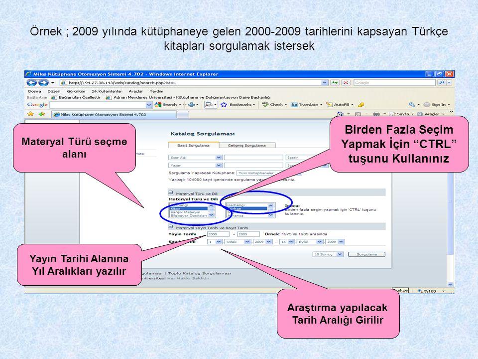 Örnek ; 2009 yılında kütüphaneye gelen 2000-2009 tarihlerini kapsayan Türkçe kitapları sorgulamak istersek Yayın Tarihi Alanına Yıl Aralıkları yazılır
