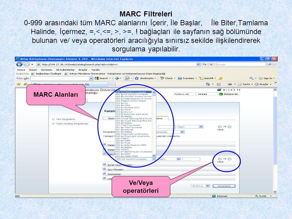 MARC Filtreleri 0-999 arasındaki tüm MARC alanlarını İçerir, İle Başlar, İle Biter,Tamlama Halinde, İçermez, =,, >=, ! bağlaçları ile sayfanın sağ böl