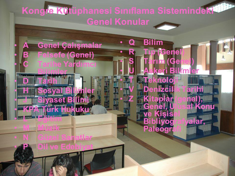 Kongre Kütüphanesi Sınıflama Sistemindeki Genel Konular AGenel Çalışmalar B Felsefe (Genel) C Tarihe Yardımcı Bilimler D Tarih H Sosyal Bilimler J Siy