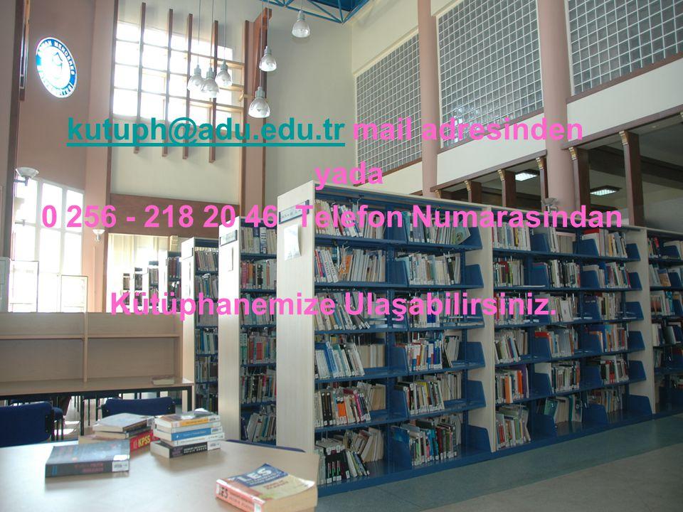 kutuph@adu.edu.trkutuph@adu.edu.tr mail adresinden yada 0 256 - 218 20 46 Telefon Numarasından Kütüphanemize Ulaşabilirsiniz.