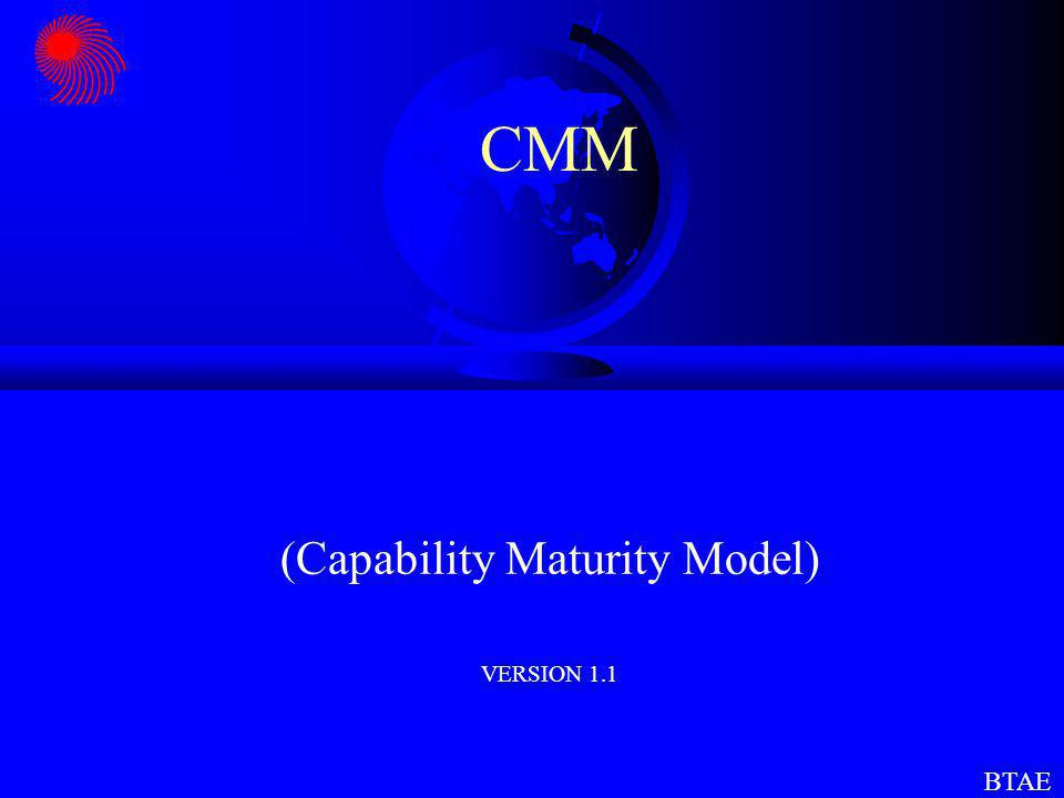 CMM (Capability Maturity Model) VERSION 1.1 SOFTWARE ENGINEEERING INSTITUTE (SEI) BTAE