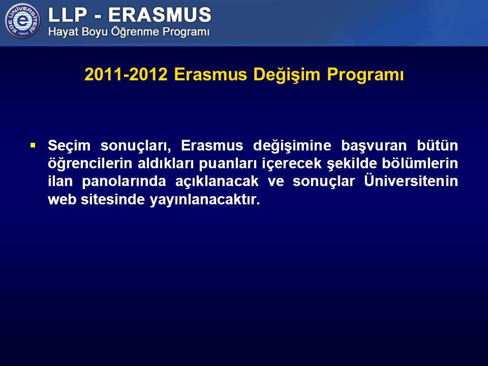 2011-2012 Erasmus Değişim Programı  Seçim sonuçları, Erasmus değişimine başvuran bütün öğrencilerin aldıkları puanları içerecek şekilde bölümlerin ilan panolarında açıklanacak ve sonuçlar Üniversitenin web sitesinde yayınlanacaktır.