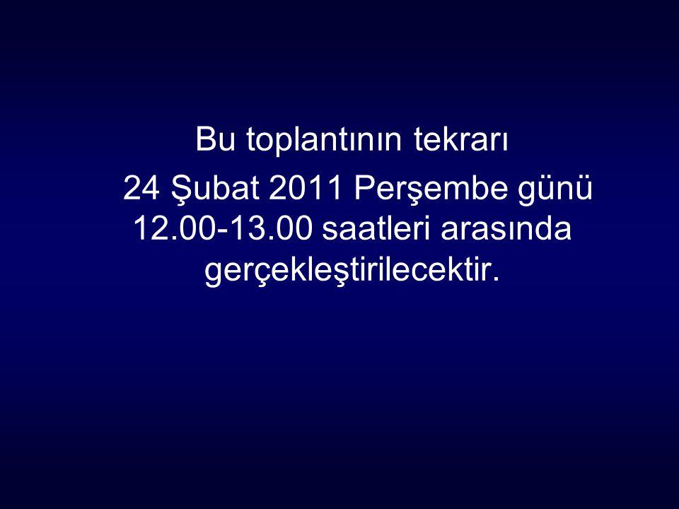 Bu toplantının tekrarı 24 Şubat 2011 Perşembe günü 12.00-13.00 saatleri arasında gerçekleştirilecektir.