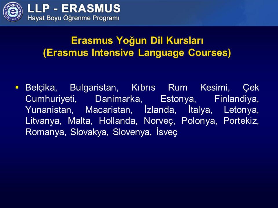 Erasmus Yoğun Dil Kursları (Erasmus Intensive Language Courses)  Belçika, Bulgaristan, Kıbrıs Rum Kesimi, Çek Cumhuriyeti, Danimarka, Estonya, Finlandiya, Yunanistan, Macaristan, İzlanda, İtalya, Letonya, Litvanya, Malta, Hollanda, Norveç, Polonya, Portekiz, Romanya, Slovakya, Slovenya, İsveç