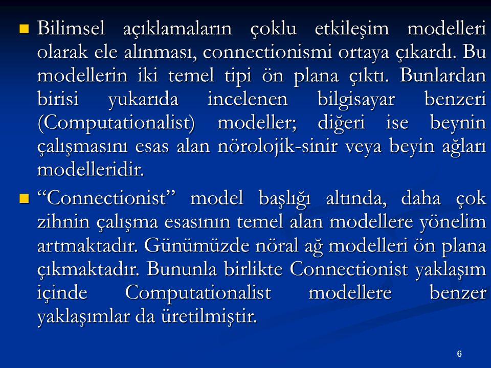 6 Bilimsel açıklamaların çoklu etkileşim modelleri olarak ele alınması, connectionismi ortaya çıkardı.