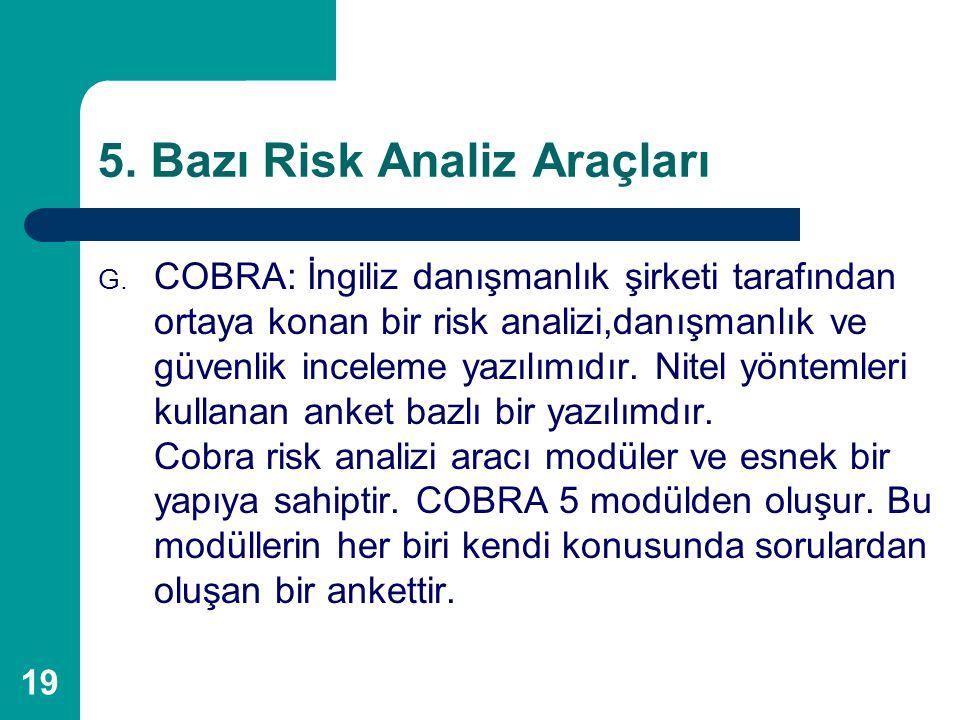 19 5. Bazı Risk Analiz Araçları G. COBRA: İngiliz danışmanlık şirketi tarafından ortaya konan bir risk analizi,danışmanlık ve güvenlik inceleme yazılı
