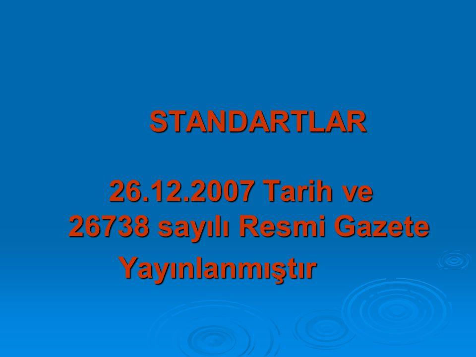 STANDARTLAR 26.12.2007 Tarih ve 26738 sayılı Resmi Gazete STANDARTLAR 26.12.2007 Tarih ve 26738 sayılı Resmi Gazete Yayınlanmıştır Yayınlanmıştır