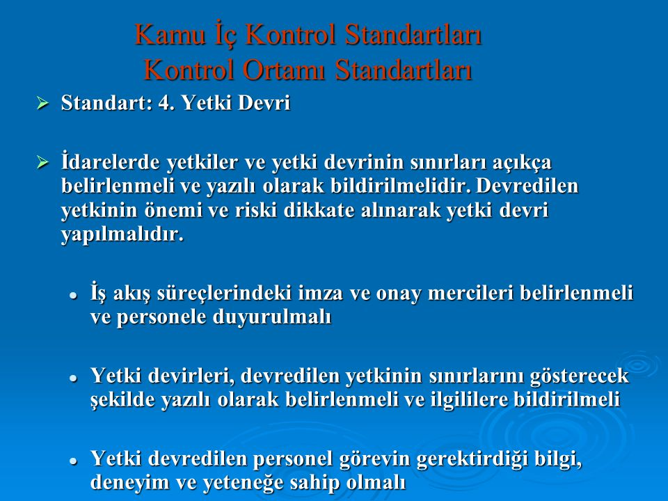 Kamu İç Kontrol Standartları Kontrol Ortamı Standartları  Standart: 4. Yetki Devri  İdarelerde yetkiler ve yetki devrinin sınırları açıkça belirlenm