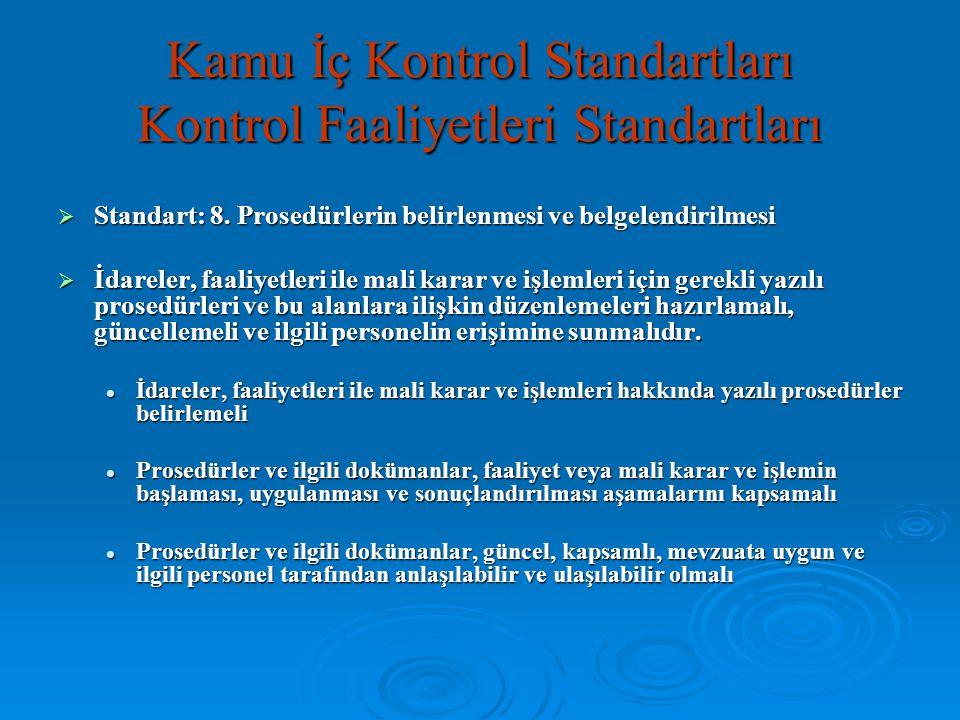  Standart: 8. Prosedürlerin belirlenmesi ve belgelendirilmesi  İdareler, faaliyetleri ile mali karar ve işlemleri için gerekli yazılı prosedürleri v