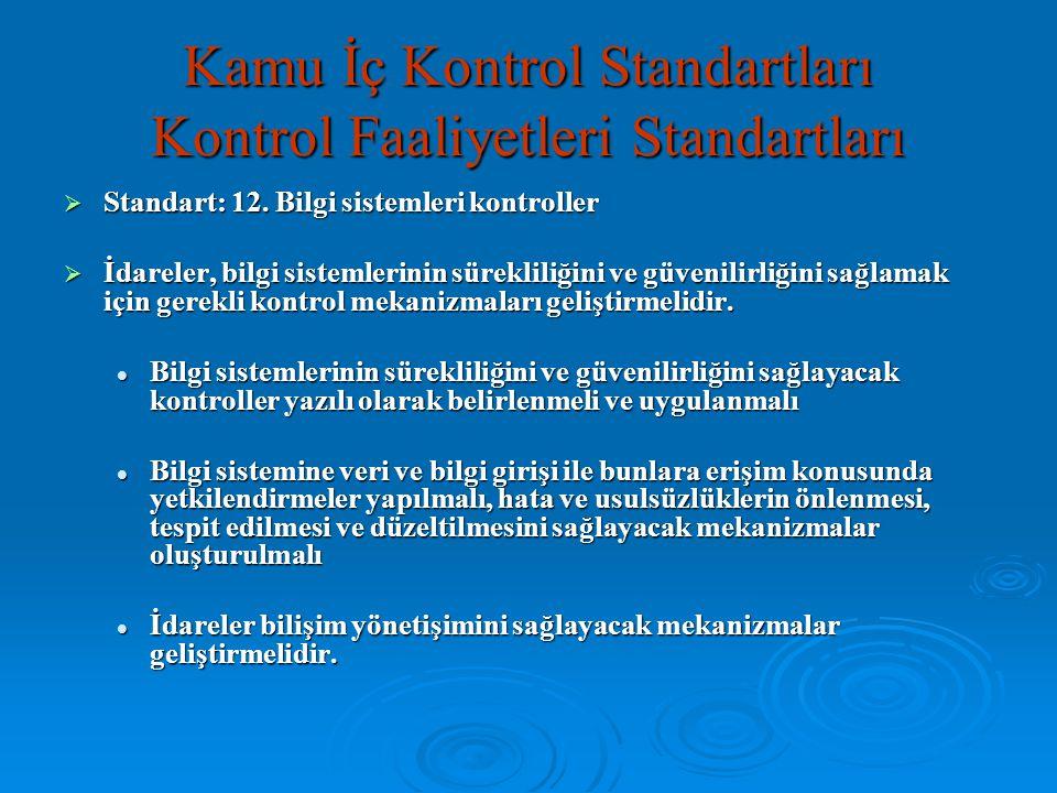  Standart: 12. Bilgi sistemleri kontroller  İdareler, bilgi sistemlerinin sürekliliğini ve güvenilirliğini sağlamak için gerekli kontrol mekanizmala