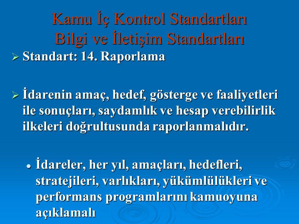  Standart: 14. Raporlama  İdarenin amaç, hedef, gösterge ve faaliyetleri ile sonuçları, saydamlık ve hesap verebilirlik ilkeleri doğrultusunda rapor