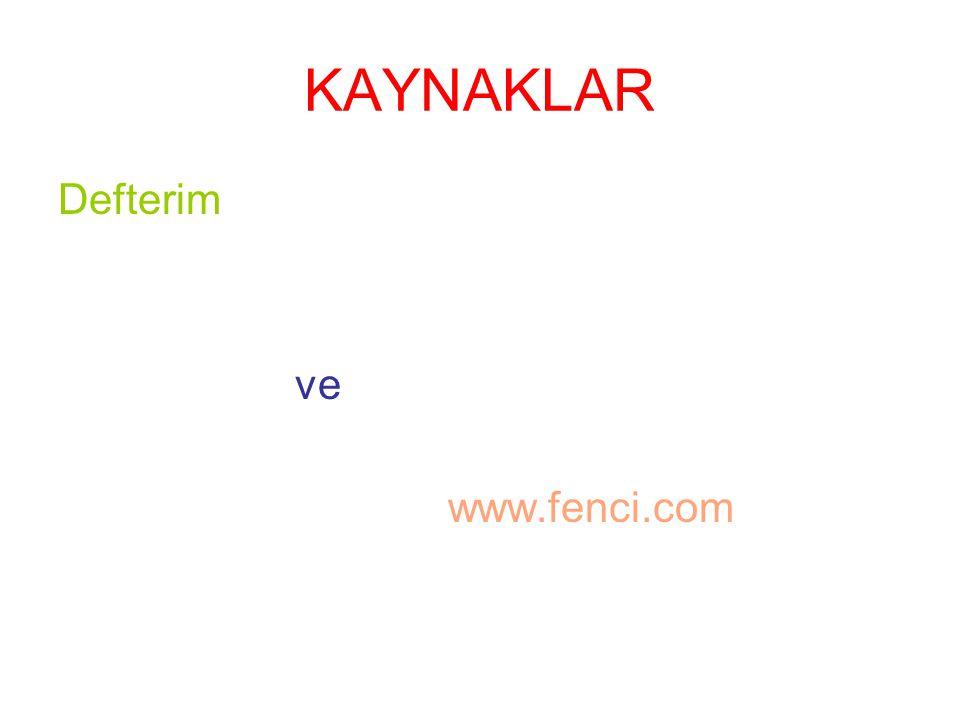 KAYNAKLAR Defterim ve www.fenci.com