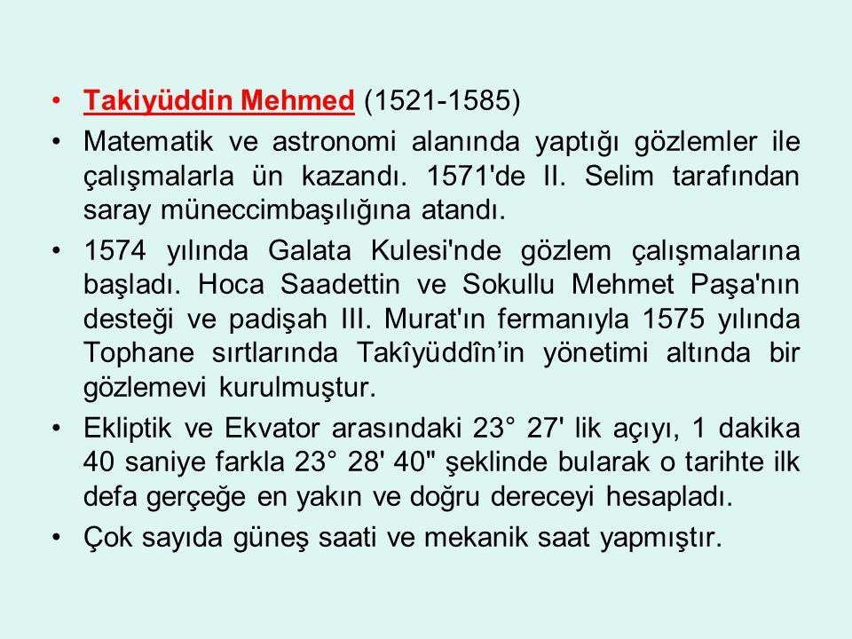 Takiyüddin Mehmed (1521-1585) Matematik ve astronomi alanında yaptığı gözlemler ile çalışmalarla ün kazandı.