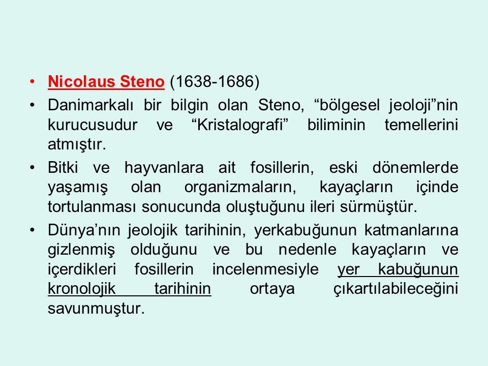 Nicolaus Steno (1638-1686) Danimarkalı bir bilgin olan Steno, bölgesel jeoloji nin kurucusudur ve Kristalografi biliminin temellerini atmıştır.