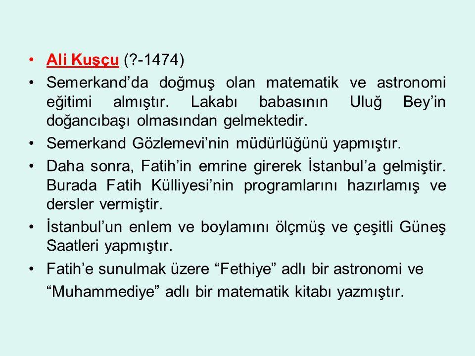 Ali Kuşçu (?-1474) Semerkand'da doğmuş olan matematik ve astronomi eğitimi almıştır.