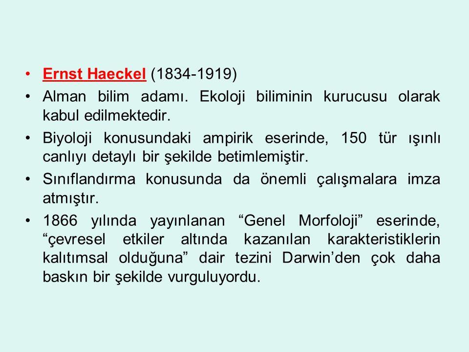 Ernst Haeckel (1834-1919) Alman bilim adamı. Ekoloji biliminin kurucusu olarak kabul edilmektedir. Biyoloji konusundaki ampirik eserinde, 150 tür ışın