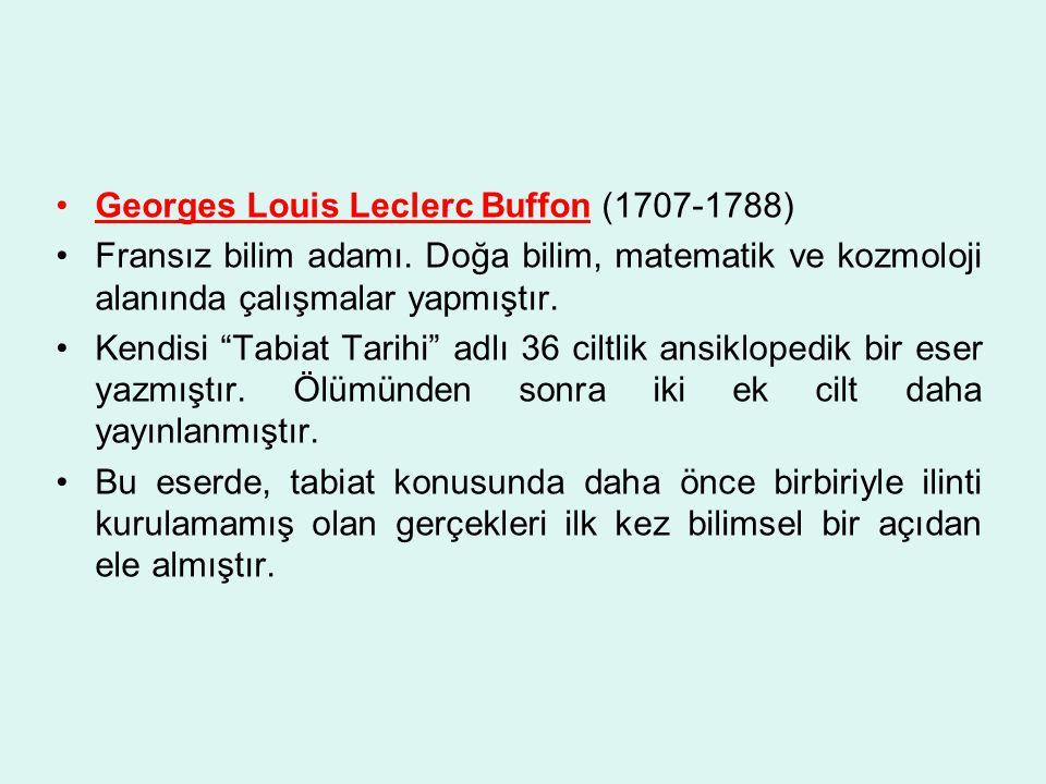 """Georges Louis Leclerc Buffon (1707-1788) Fransız bilim adamı. Doğa bilim, matematik ve kozmoloji alanında çalışmalar yapmıştır. Kendisi """"Tabiat Tarihi"""
