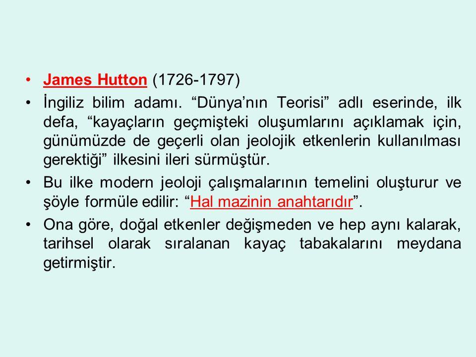 """James Hutton (1726-1797) İngiliz bilim adamı. """"Dünya'nın Teorisi"""" adlı eserinde, ilk defa, """"kayaçların geçmişteki oluşumlarını açıklamak için, günümüz"""