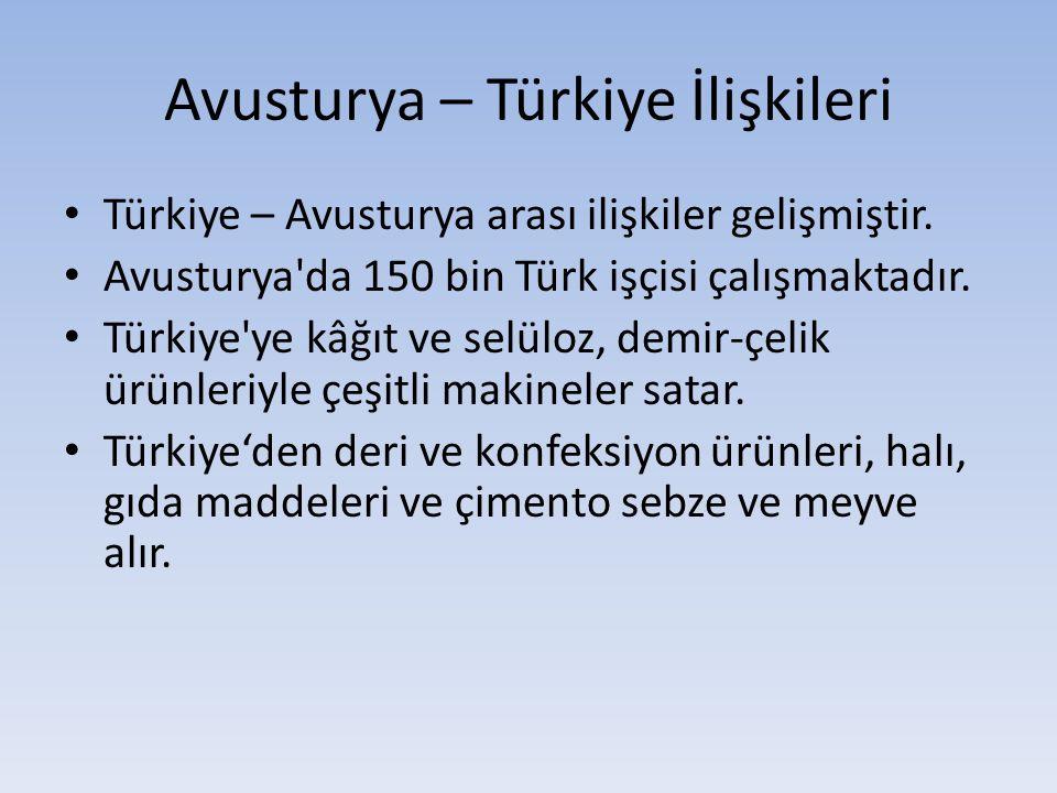 Avusturya – Türkiye İlişkileri Türkiye – Avusturya arası ilişkiler gelişmiştir. Avusturya'da 150 bin Türk işçisi çalışmaktadır. Türkiye'ye kâğıt ve se