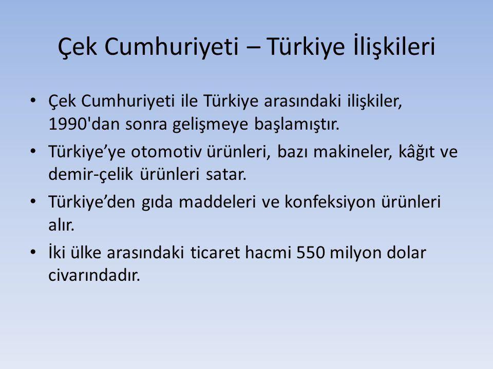 Çek Cumhuriyeti – Türkiye İlişkileri Çek Cumhuriyeti ile Türkiye arasındaki ilişkiler, 1990'dan sonra gelişmeye başlamıştır. Türkiye'ye otomotiv ürünl