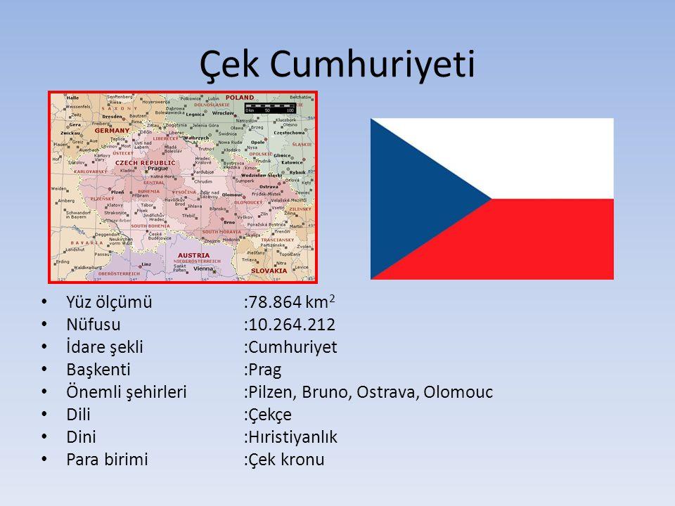 Çek Cumhuriyeti Yüz ölçümü:78.864 km 2 Nüfusu:10.264.212 İdare şekli:Cumhuriyet Başkenti:Prag Önemli şehirleri :Pilzen, Bruno, Ostrava, Olomouc Dili:Ç