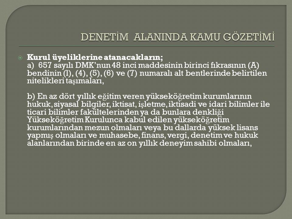  Kurul üyeliklerine atanacakların; a) 657 sayılı DMK'nun 48 inci maddesinin birinci fıkrasının (A) bendinin (l), (4), (5), (6) ve (7) numaralı alt be